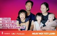 Podcast: Bán đất lấy 2 tỷ đồng ủng hộ tuyến đầu chống dịch Covid - 19