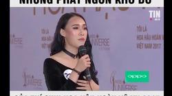 Những phát ngôn khó đỡ của những thí sinh khó đỡ Hoa Hậu Hoàn Vũ VN 2017