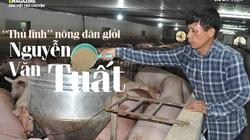 """Nguyễn Văn Tuất - """"thủ lĩnh"""" nông dân giỏi với biệt tài chăn nuôi 10 tỷ đồng/năm"""