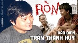 """Đạo diễn Trần Thanh Huy: Không muốn """"chết"""" tên với """"Ròm"""", một cái tôi không thỏa hiệp"""