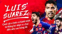 Luis Suarez: Quái vật si tình và hành trình từ thằng bé nhặt ve chai đến siêu sao bóng đá