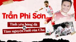 """Tiền vệ Trần Phi Sơn: """"Ronaldo Việt Nam"""" và tâm nguyện cuối của Cha"""