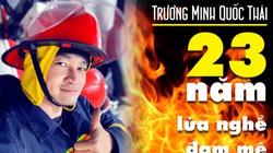 Trương Minh Quốc Thái: 23 năm vẫn bùng cháy đam mê lửa nghề