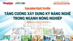 Tọa đàm Tăng cường xây dựng kỹ năng nghề trong ngành nông nghiệp