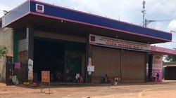 Đắk Lắk: Làm rõ nguyên nhân nhiều cửa hàng xăng dầu đóng cửa