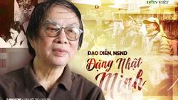 Đạo diễn NSND Đặng Nhật Minh – Nghề đạo diễn là cả một thế giới quan