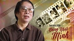 Đạo diễn NSND Đặng Nhật Minh - Những bộ phim có lửa