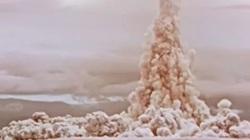 Lộ video tuyệt mật về vụ nổ bom hạt nhân khủng khiếp nhất thế giới