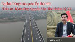 Đại hội Đảng XIII: Dấu ấn Bộ trưởng Nguyễn Văn Thể nhiệm kỳ XII
