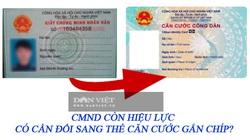 CMND còn hiệu lực có cần đổi sang thẻ căn cước gắn chíp?