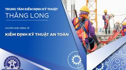 Trung tâm Kiểm định Kỹ thuật Thăng Long đủ điều kiện kiểm định kỹ thuật ATLĐ