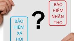 Đã mua bảo hiểm nhân thọ có cần tham gia BHXH?
