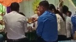 Cà Mau: Dân tố cán bộ xã tổ chức ăn nhậu thời điểm dịch bệnh căng thẳng