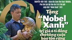 """Giám đốc Save Viet Nam's Wildlife Nguyễn Văn Thái: Tặng giải """"Nobel Xanh"""" trị giá 6 tỷ đồng cho công cuộc bảo tồn rừng"""