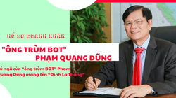 """Hồ sơ doanh nhân: """"Ông trùm BOT"""" Phạm Quang Dũng và định mệnh gắn với cái tên Đinh La Thăng"""
