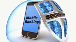 Mobile Banking thời đại số: Tiện ích nhưng có rủi ro nào? (Bài 2)