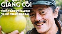 Nghệ sĩ Giang Còi: Ở nhà vườn rộng 10.000m2, tôi khổ còn hơn nông dân