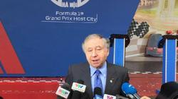 Chủ tịch FIA nói gì về giải  đua F1 Hà Nội?