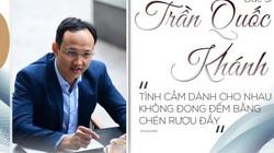 """""""Bác sĩ quốc dân"""" Trần Quốc Khánh: """"Tình cảm dành cho nhau không đong đếm bằng chén rượu đầy"""""""
