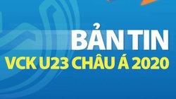 Bản tin VCK U23 Châu Á: U23 Việt Nam quyết tâm giành 3 điểm trước U23 Jordan