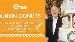 Dunkin Donuts: hành trình từ học sinh chưa qua lớp 8 đến nhà sáng lập thương hiệu 5 tỷ USD