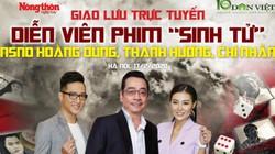 """Dân Việt giao lưu trực tuyến với diễn viên phim """"Sinh tử"""" chiều mai"""