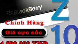 Vì sao BlackBerry Z10 giảm giá còn 4,5 triệu đồng?