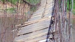 Kon Tum: Tử thần rình rập trên cầu treo