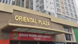 Khách hàng Oriental Plaza tố chủ đầu tư đơn phương chấm dứt HĐ