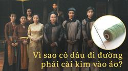 Việt Nam phong tục: Vì sao cô dâu đi đường phải cài cây kim vào áo?