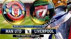 XEM TRỰC TIẾP M.U vs Liverpool