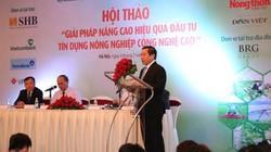 """Hội thảo """"Giải pháp nâng cao hiệu quả tín dụng nông nghiệp CNC"""""""