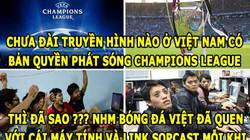 """HẬU TRƯỜNG (12.9): Người Việt """"khô hạn"""" Champions League, Sỹ Mạnh """"côn đồ"""""""