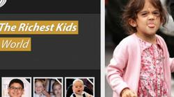 Ngỡ ngàng với 10 đứa trẻ giàu nhất thế giới