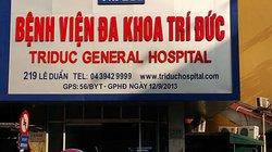 2 người tử vong sau gây mê: Dừng mọi phẫu thuật ở BV Trí Đức