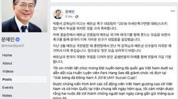 """Tổng thống Hàn Quốc viết """"tút"""" chúc mừng tuyển VN, dân mạng đáp lại ngọt ngào"""