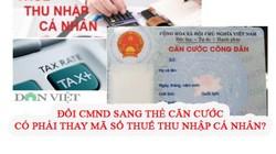 Đổi CMND sang thẻ căn cước có cần thay mã số thuế thu nhập cá nhân?