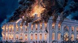 Lần duy nhất thủ đô và Nhà Trắng của Mỹ bị đốt phá tơi bời, Tổng thống phải tháo chạy