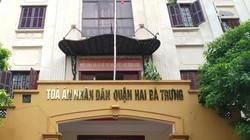Hà Nội: TAND quận Hai Bà Trưng vi phạm nghiêm trọng thủ tục tố tụng