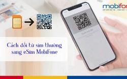 Dễ dàng chuyển SIM vật lý sang eSIM cho điện thoại dùng thuê bao MobiFone