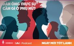 Podcast: Đàn ông thực sự cần gì ở phụ nữ?