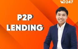 Tại sao mô hình P2P Lending lại có cơ hội tăng trưởng nhanh ở Việt Nam?