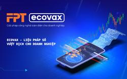 """FPT tăng cường """"kháng thể số"""" cho doanh nghiệp với gói sản phẩm FPT eCovax miễn phí 1 năm"""