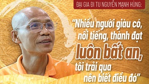 """Đại gia đi tu Nguyễn Mạnh Hùng: """"Nhiều người giàu có, nổi tiếng, thành đạt luôn bất an, tôi trải qua nên biết điều đó"""""""
