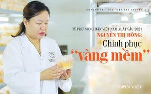 """Tỷ phú Nông dân Việt Nam xuất sắc 2021 Nguyễn Thị Hồng: Hành trình chinh phục  """"vàng mềm"""" siêu đắt đỏ"""