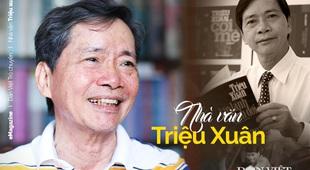 Nhà văn Triệu Xuân: Chỉ có nhân cách mới bảo vệ được nhà văn! (Bài 1)