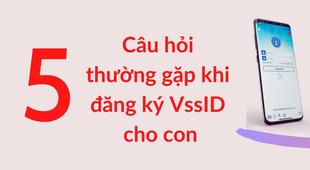 5 câu hỏi thường gặp khi đăng ký VssID cho con