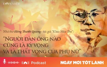 """Nhà thơ Hồng Thanh Quang: """"Người đàn ông nào cũng là kỳ vọng và thất vọng của phụ nữ"""""""