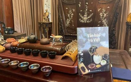 """""""Văn hoá Trà Việt - hành trình tìm về bản thể"""" - Tất tần tật những điều chưa biết về trà"""