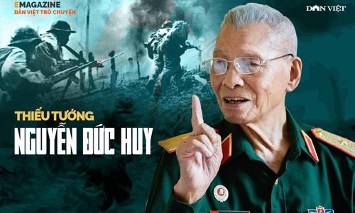 """Thiếu tướng Nguyễn Đức Huy: Vị tướng đi qua 3 cuộc chiến và nỗi sợ """"sự quyến rũ thầm lặng thời bình"""""""